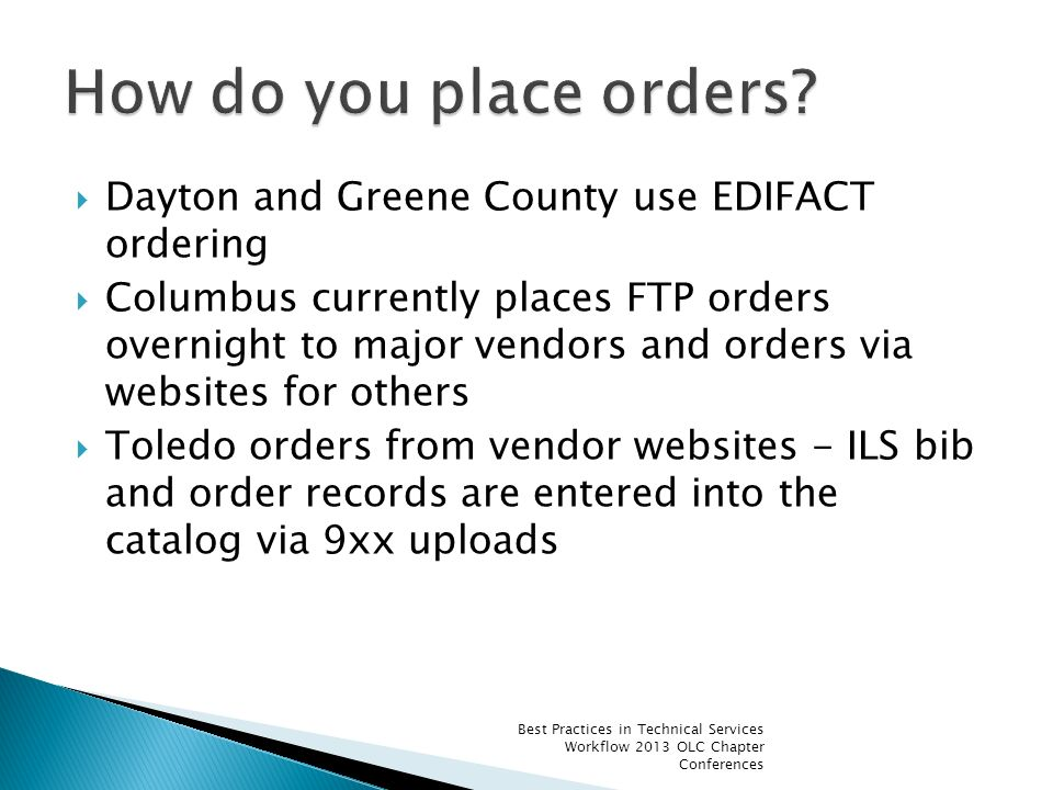Dayton and Greene County use EDIFACT ordering Columbus currently places FTP orders overnight to major vendors and orders via websites for others Toled