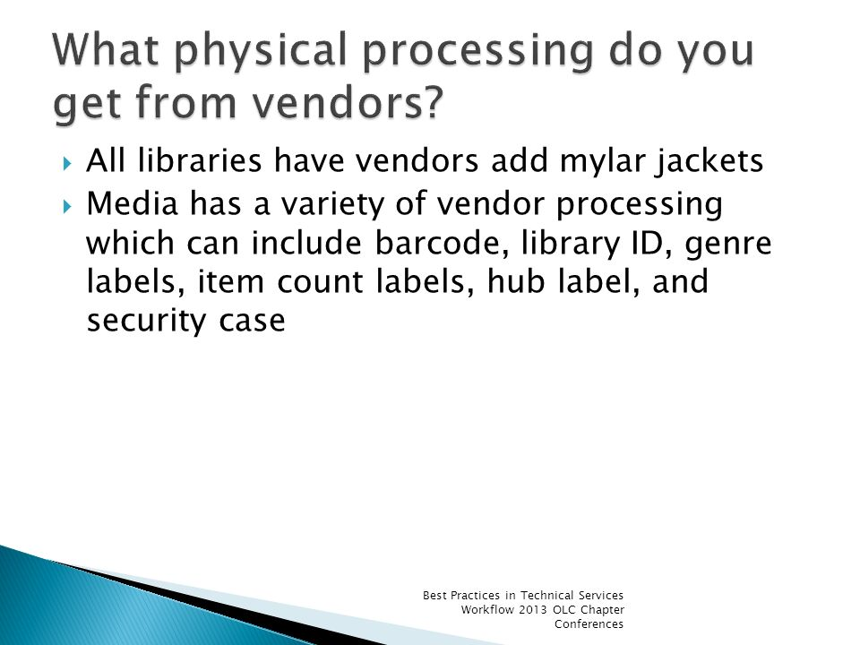 All libraries have vendors add mylar jackets Media has a variety of vendor processing which can include barcode, library ID, genre labels, item count