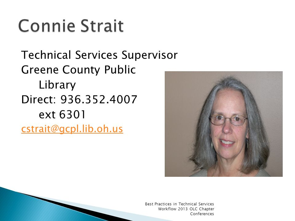 Technical Services Supervisor Greene County Public Library Direct: 936.352.4007 ext 6301 cstrait@gcpl.lib.oh.us Best Practices in Technical Services W