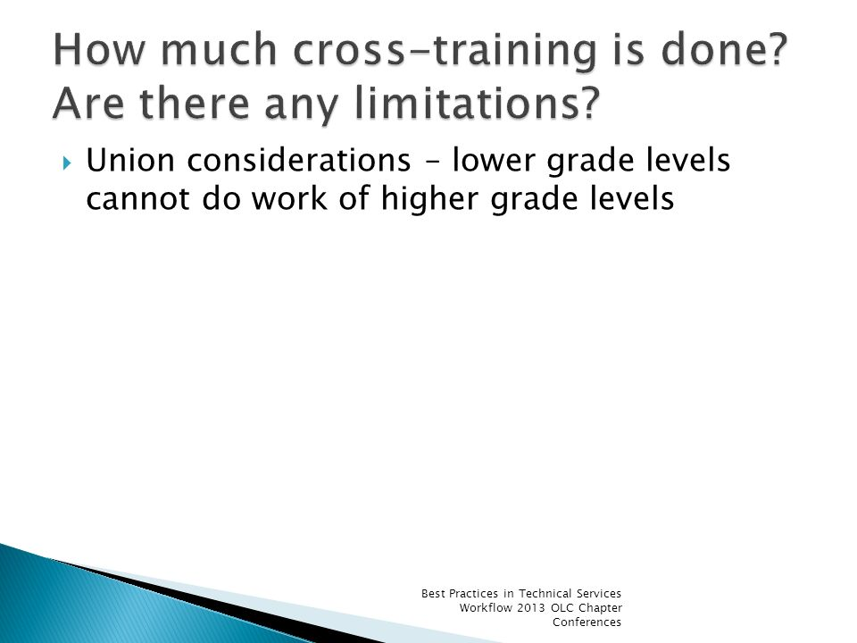 Union considerations – lower grade levels cannot do work of higher grade levels Best Practices in Technical Services Workflow 2013 OLC Chapter Confere