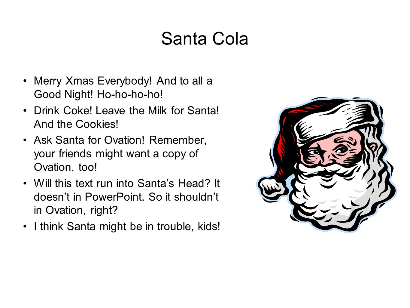 Santa Cola Merry Xmas Everybody! And to all a Good Night! Ho-ho-ho-ho! Drink Coke! Leave the Milk for Santa! And the Cookies! Ask Santa for Ovation! R
