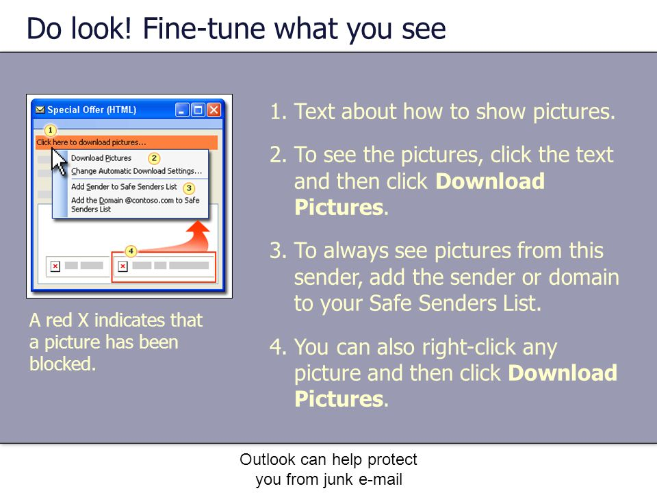 Outlook can help protect you from junk e-mail Do look.