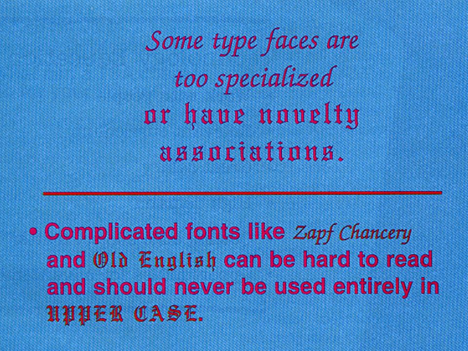 7 Two type faces, or fonts, provide about enough variety for most presentations. Serif faces, like Times New Roman, above, are thought to let the eye