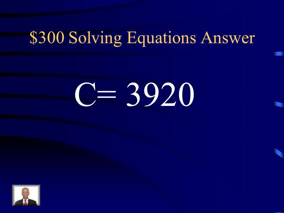 $300 Solving Equations 1 C=980 4