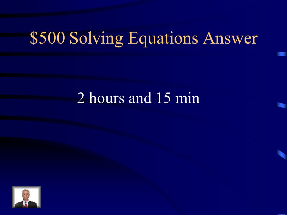 $500 Solving Equations Question Logan finished his homework in 1 ½ hours. It took Colton ¾ of an hour longer than Logan to finish his homework. How lo