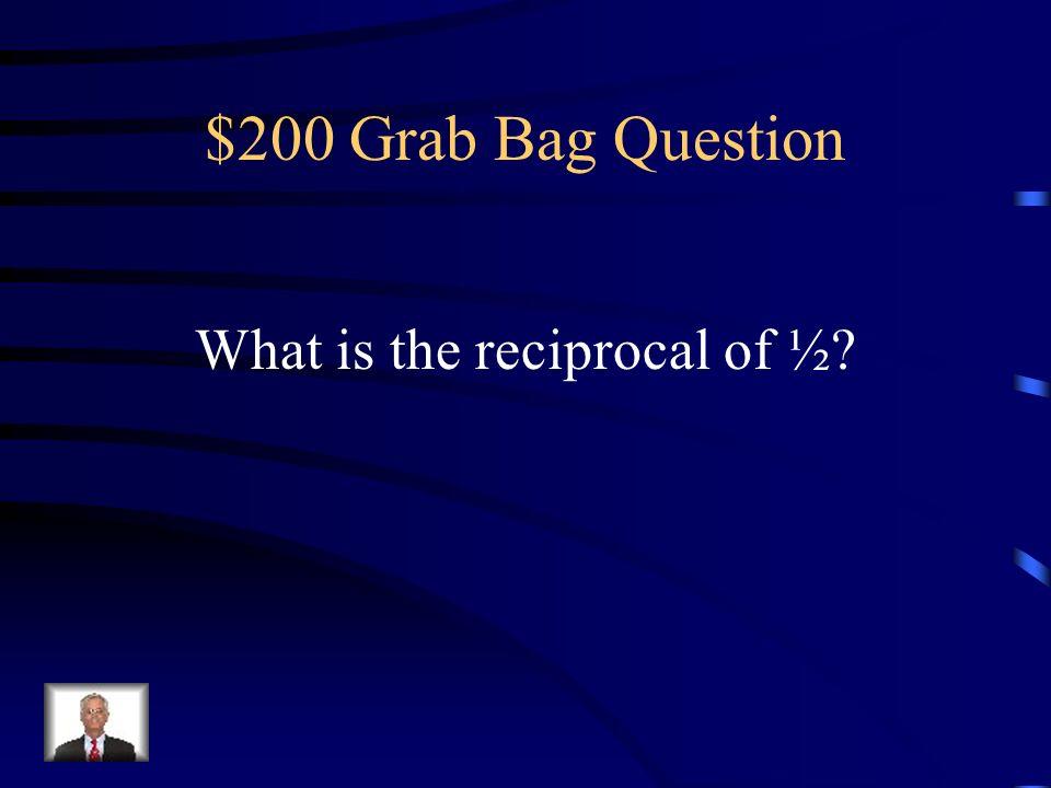 $100 Grab Bag Answer Reciprocal