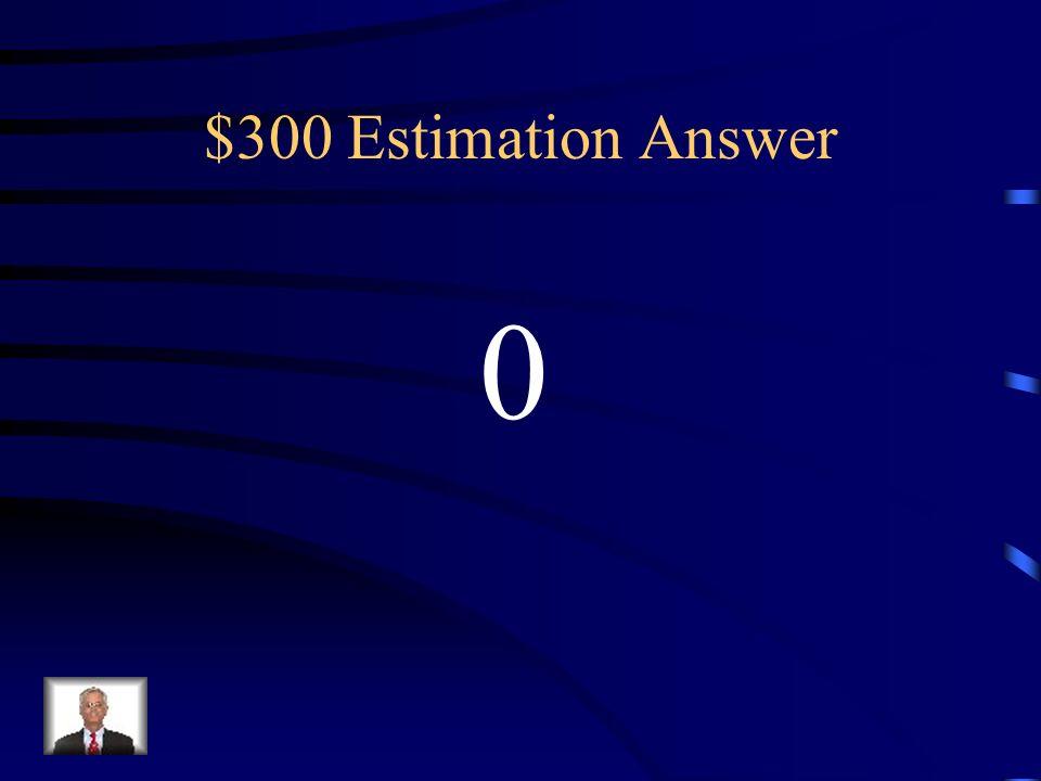 $300 Estimation Question Estimate. 15+4 165