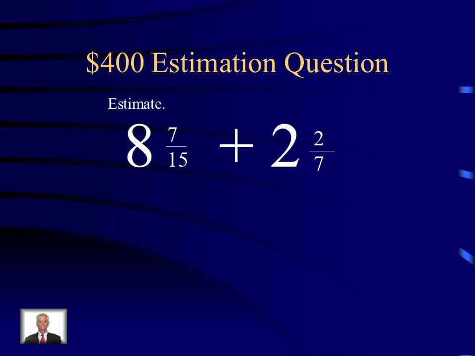 $300 Estimation Answer 0