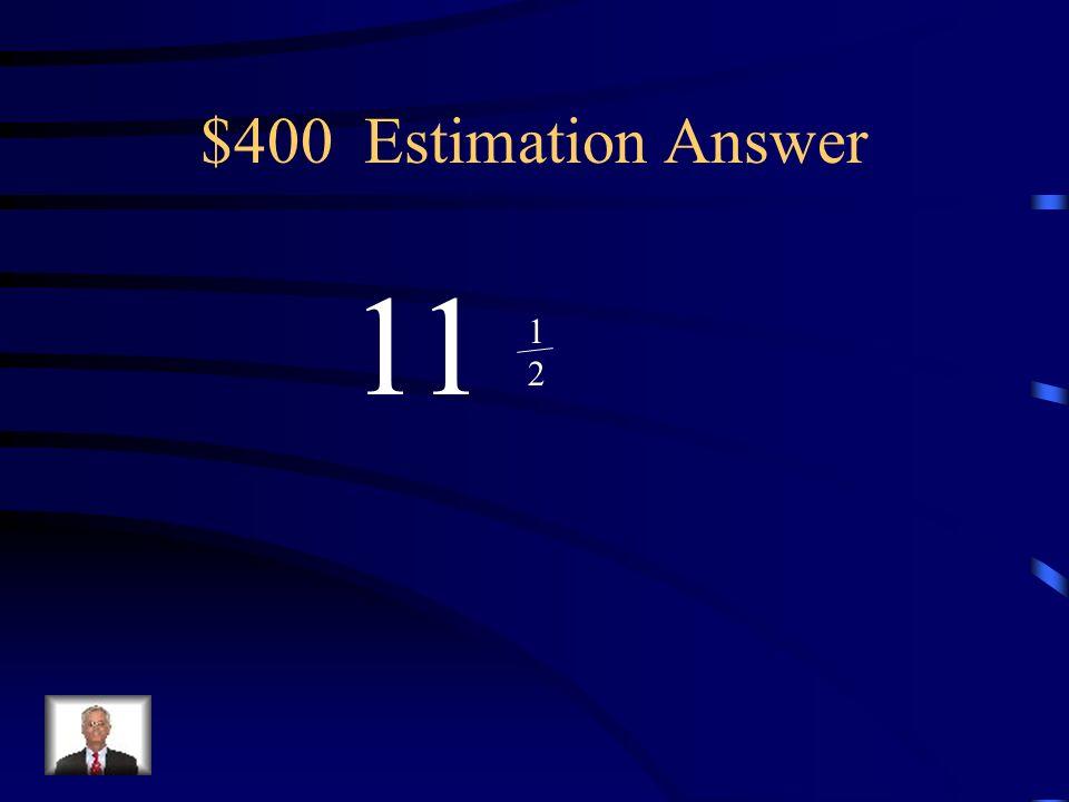 $400 Estimation Question 8 + 2 7 15 2727 Estimate.