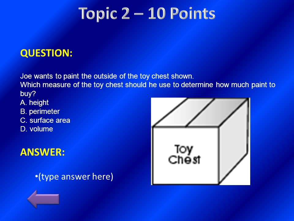 QUESTION: Joe wants to paint the outside of the toy chest shown. Which measure of the toy chest should he use to determine how much paint to buy? A. h
