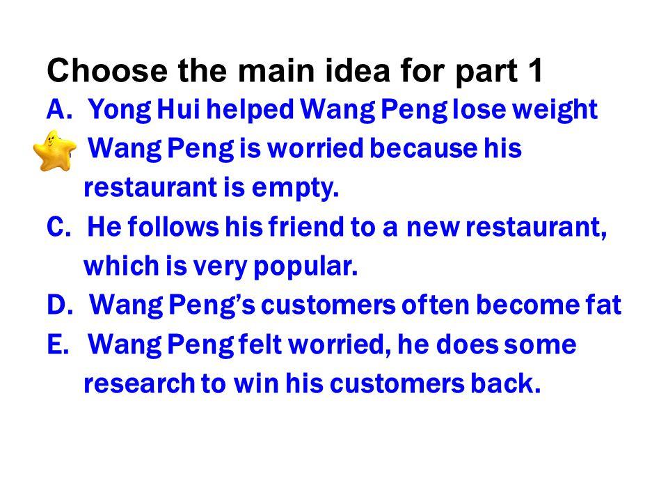 Choose the main idea for part 1 A.Yong Hui helped Wang Peng lose weight B.