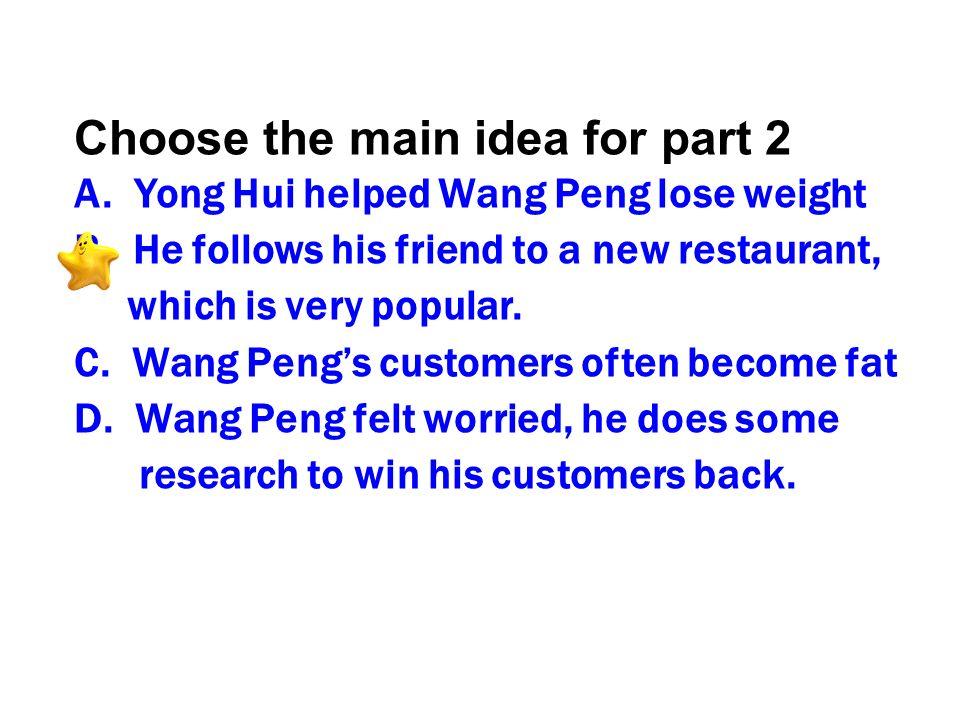 Choose the main idea for part 2 A.Yong Hui helped Wang Peng lose weight B.