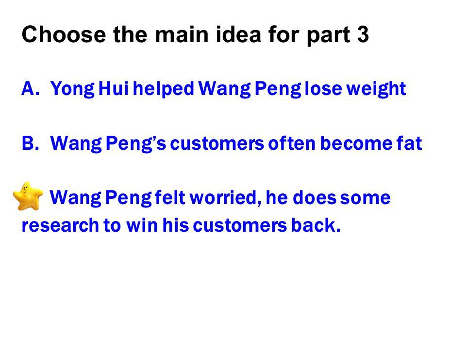 Choose the main idea for part 3 A.Yong Hui helped Wang Peng lose weight B.