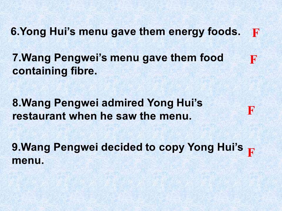 6.Yong Huis menu gave them energy foods.F 7.Wang Pengweis menu gave them food containing fibre.