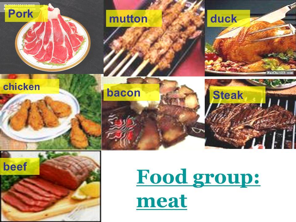 Pork beef mutton chicken bacon duck Steak Food group: meat