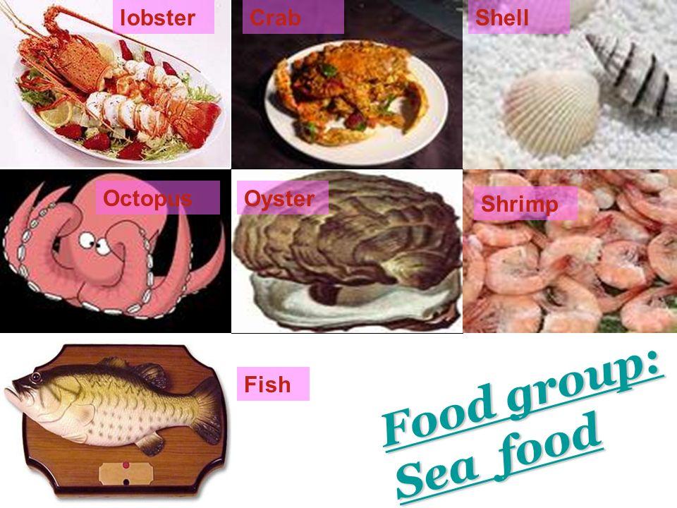 lobsterCrabShell Octopus Oyster Shrimp Food group: Food group: Sea food Sea food Fish