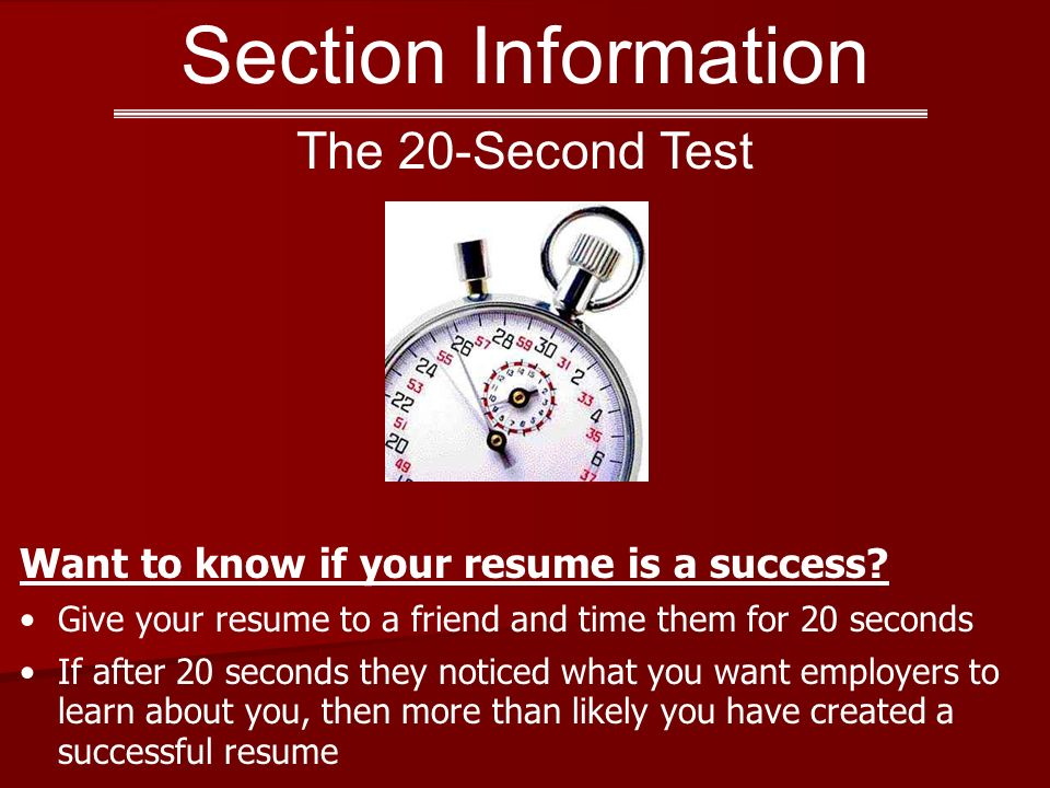 Section Information The 20-Second Test Want to know if your resume is a success.