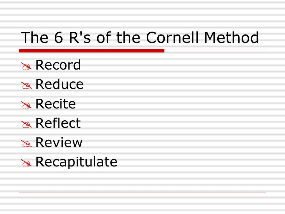 The 6 R's of the Cornell Method Record Reduce Recite Reflect Review Recapitulate