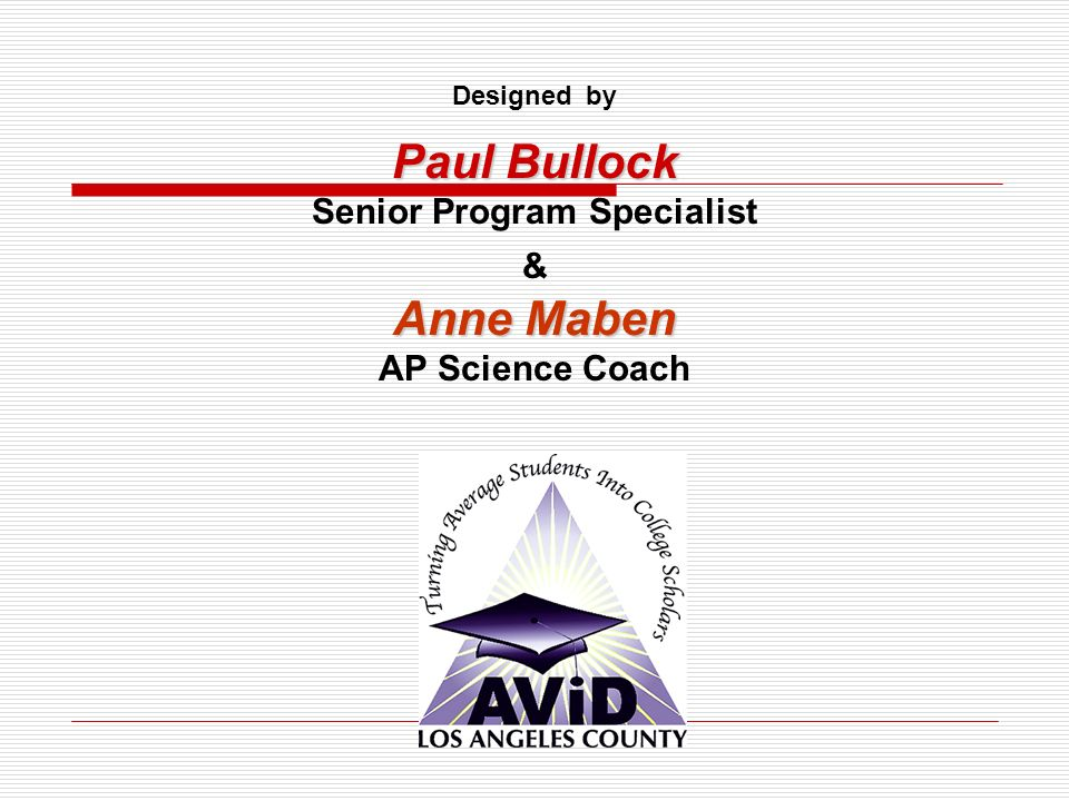 Designed by Paul Bullock Senior Program Specialist & Anne Maben AP Science Coach