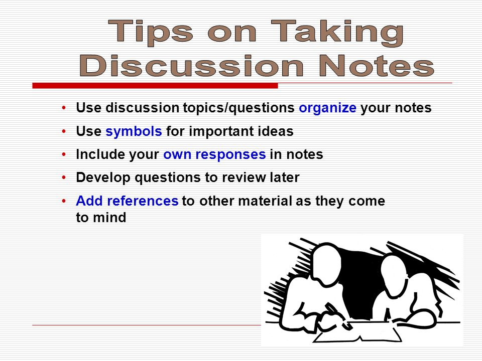 Use discussion topics/questions organize your notes Use symbols for important ideas Include your own responses in notes Develop questions to review la