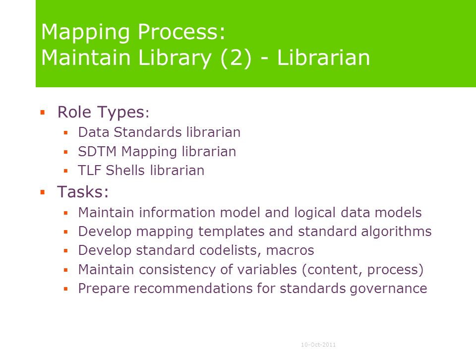 10-Oct-2011 Mapping Process: Maintain Library (2) - Librarian Role Types : Data Standards librarian SDTM Mapping librarian TLF Shells librarian Tasks: