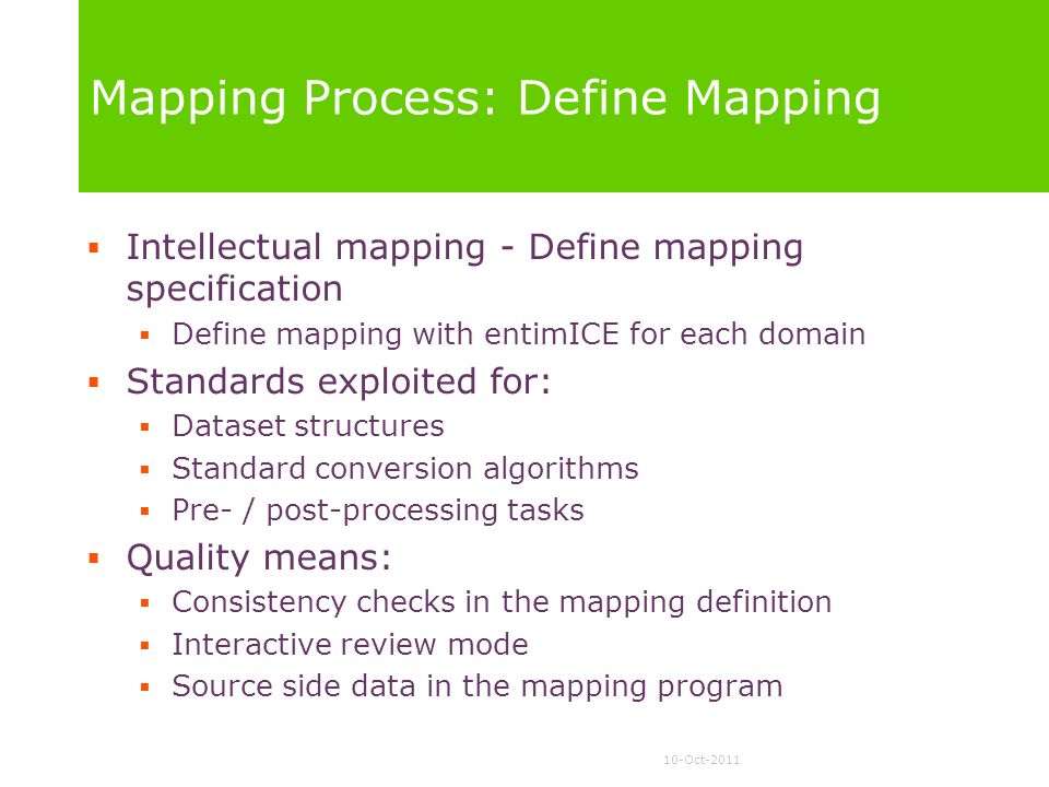 10-Oct-2011 Mapping Process: Define Mapping Intellectual mapping - Define mapping specification Define mapping with entimICE for each domain Standards