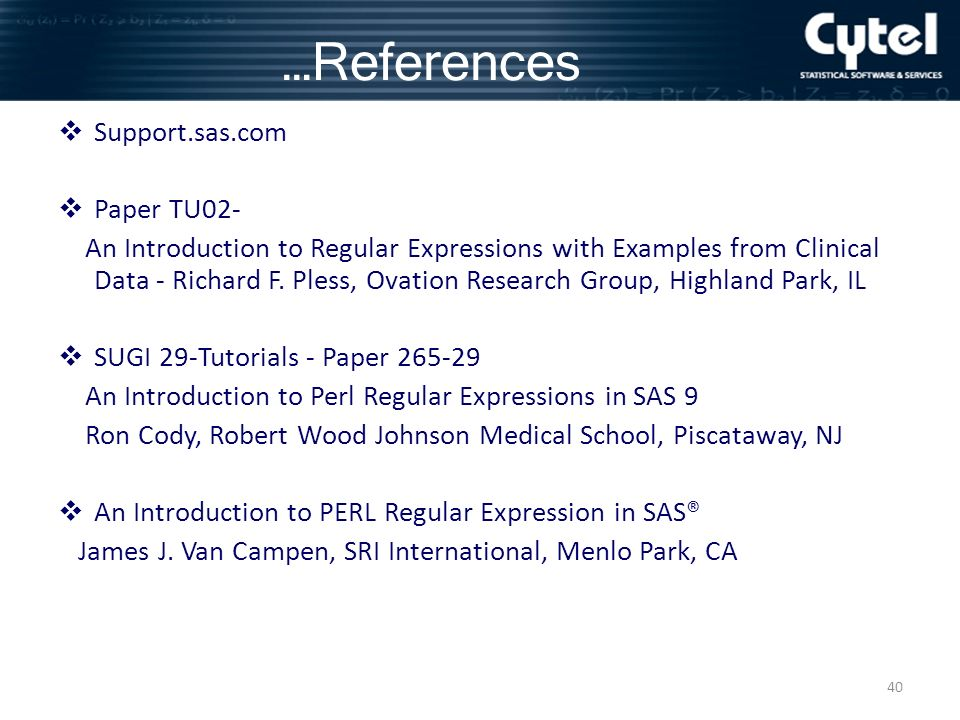 40 Support.sas.com Paper TU02- An Introduction to Regular Expressions with Examples from Clinical Data - Richard F.