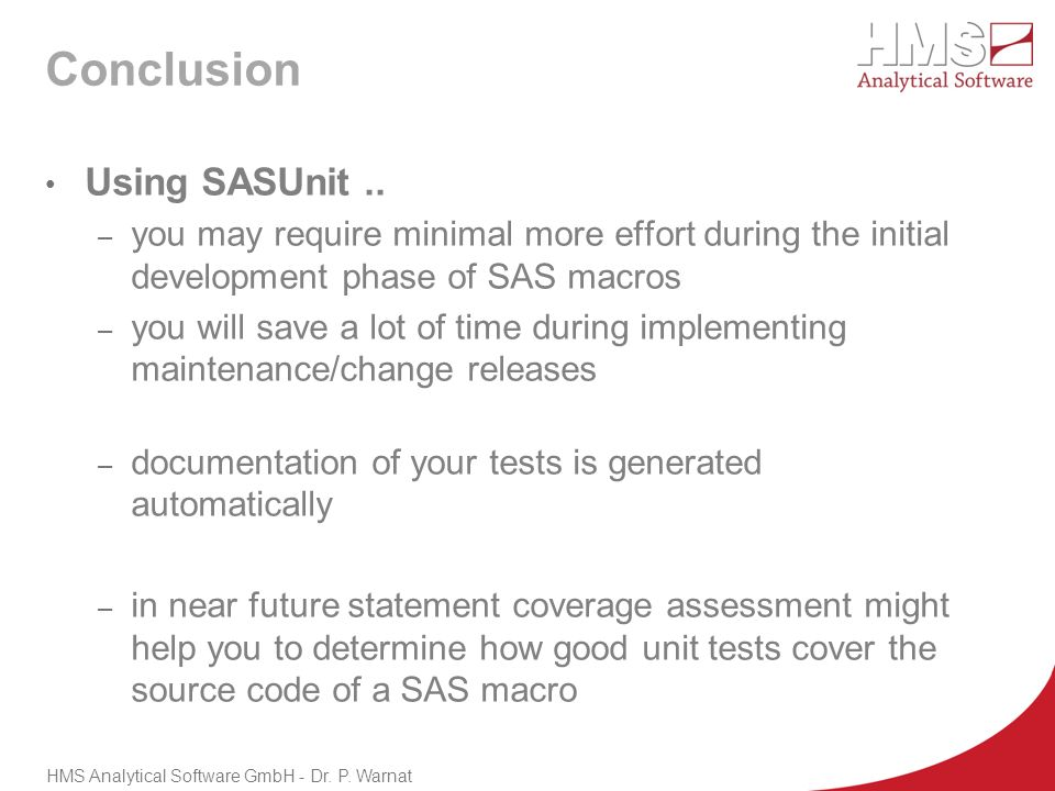 Conclusion HMS Analytical Software GmbH - Dr. P. Warnat Using SASUnit.. – you may require minimal more effort during the initial development phase of