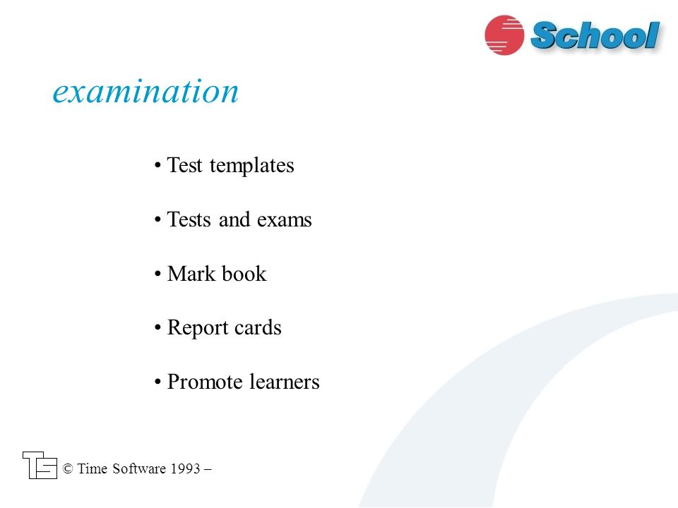 Test templates Tests and exams Mark book Report cards Promote learners examination © Time Software 1993 –
