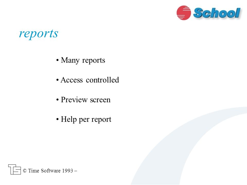 Many reports Access controlled Preview screen Help per report reports © Time Software 1993 –