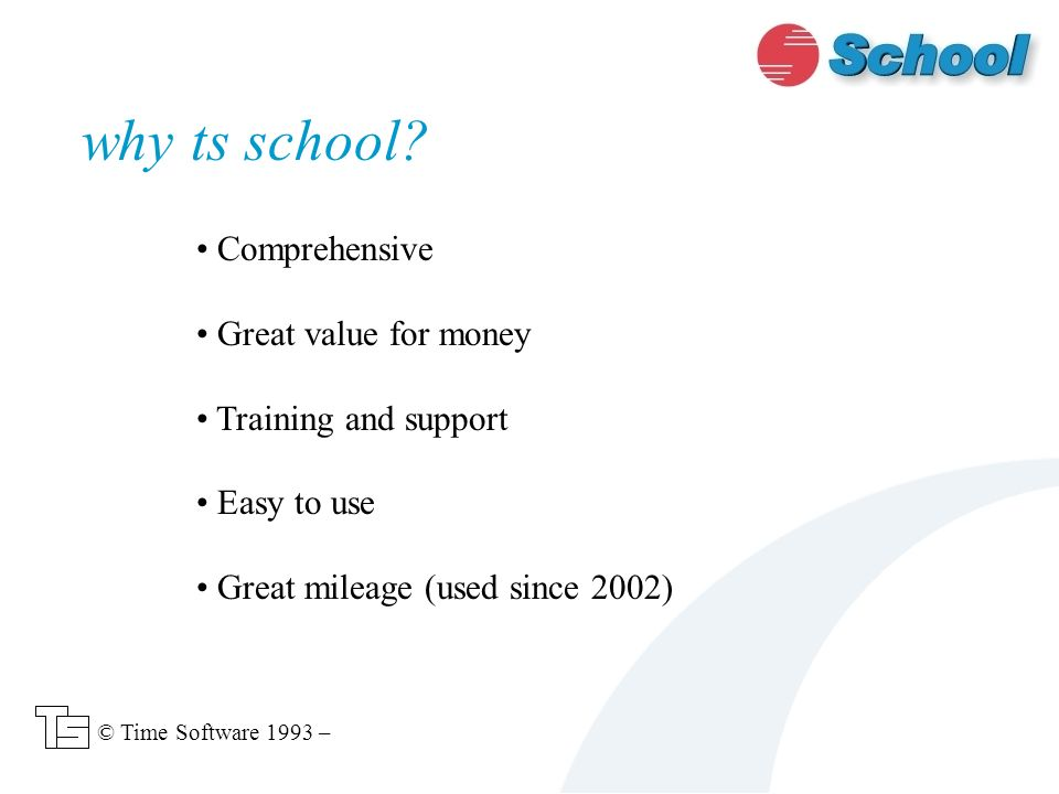 Comprehensive Great value for money Training and support Easy to use Great mileage (used since 2002) why ts school.