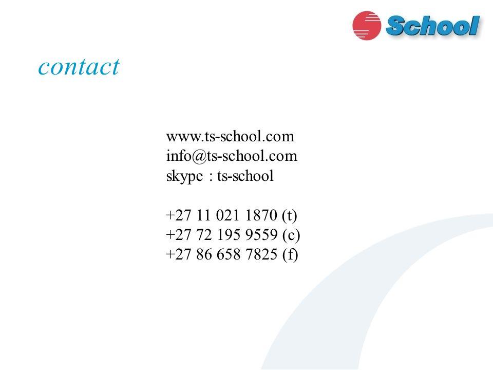 contact www.ts-school.com info@ts-school.com skype : ts-school +27 11 021 1870 (t) +27 72 195 9559 (c) +27 86 658 7825 (f)