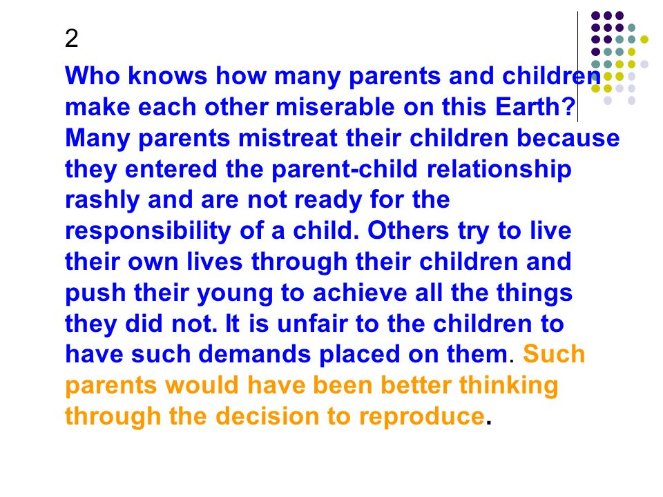 2 Who knows how many parents and children make each other miserable on this Earth.
