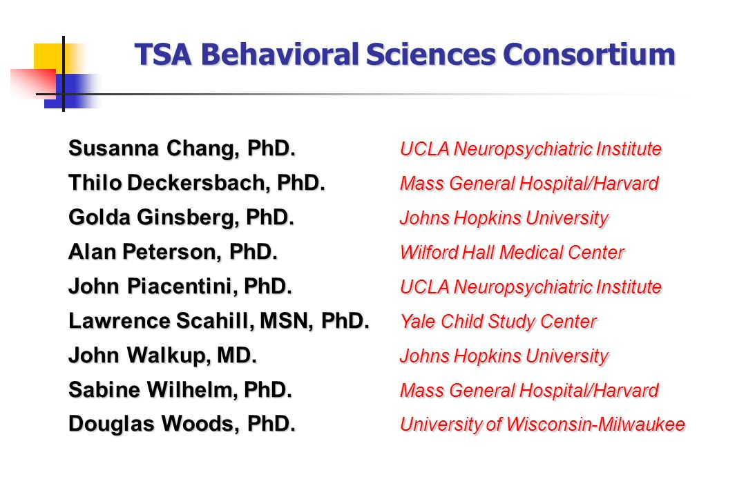 TSA Behavioral Sciences Consortium Susanna Chang, PhD. UCLA Neuropsychiatric Institute Thilo Deckersbach, PhD. Mass General Hospital/Harvard Golda Gin