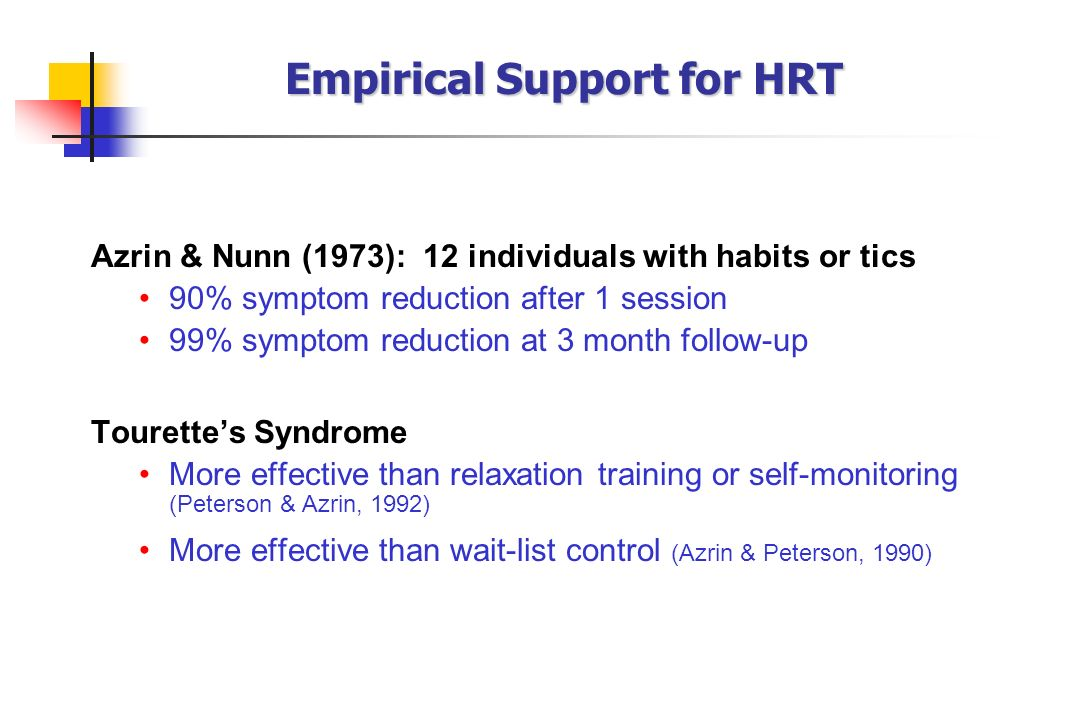 Azrin & Nunn (1973): 12 individuals with habits or tics 90% symptom reduction after 1 session 99% symptom reduction at 3 month follow-up Tourettes Syn
