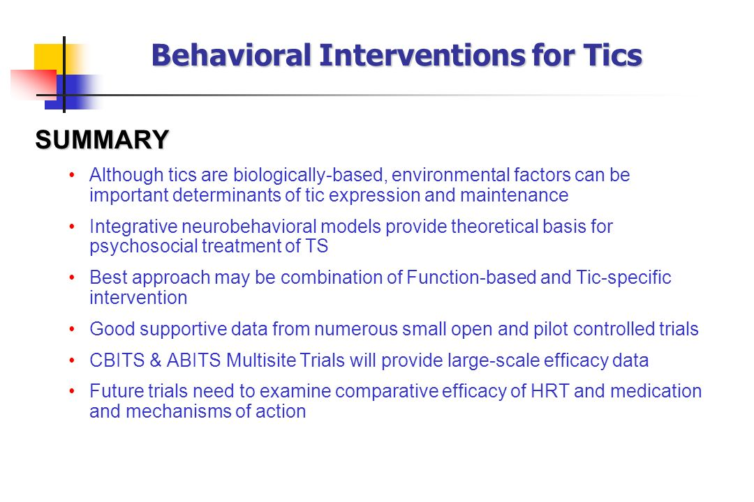 Behavioral Interventions for Tics SUMMARY Although tics are biologically-based, environmental factors can be important determinants of tic expression