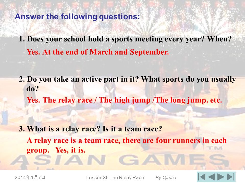 201417 201417 201417 Lesson 86 The Relay Race By QiuJie Answer the following questions: 1. Does your school hold a sports meeting every year? When? 2.