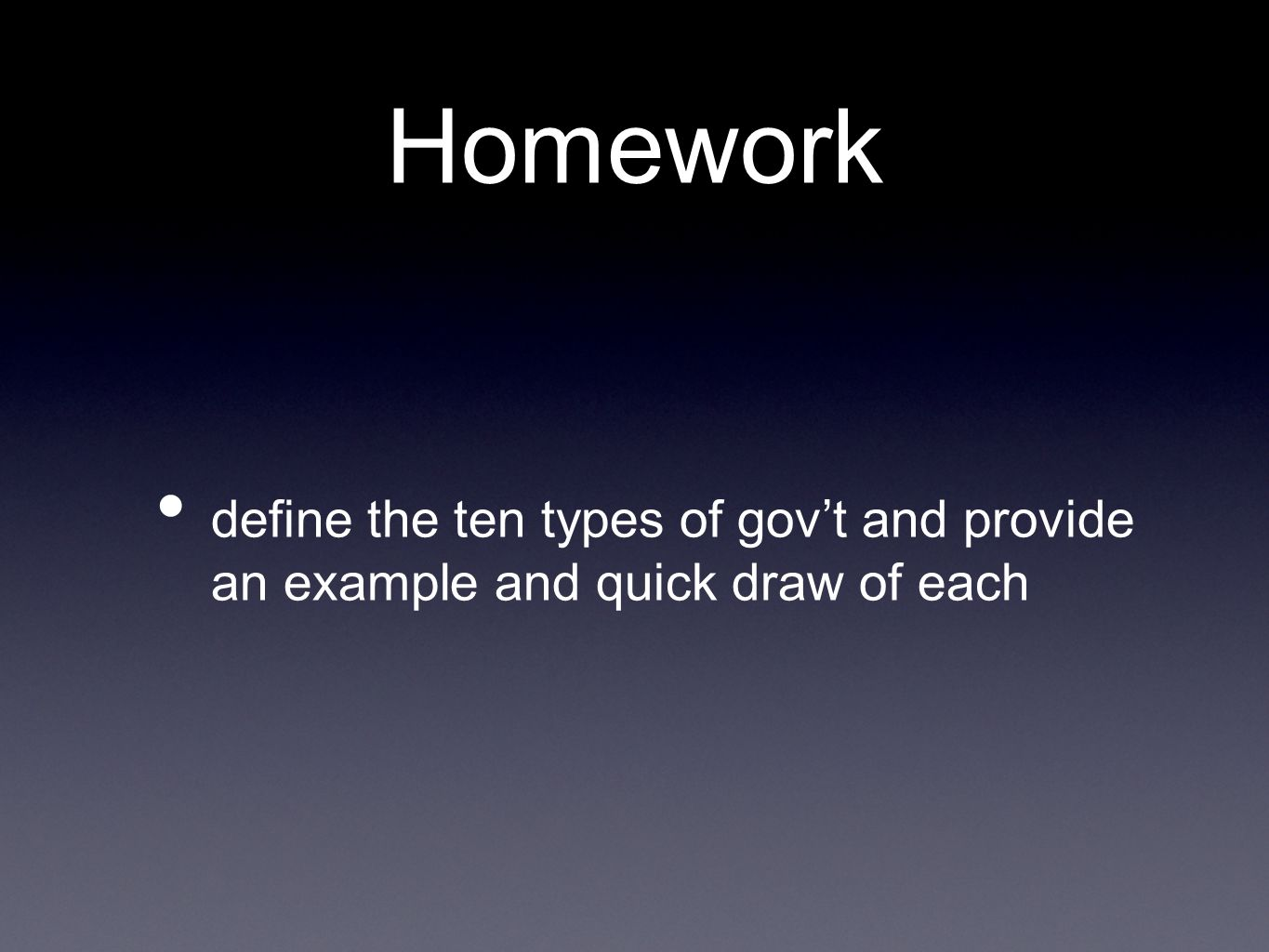 Homework define the ten types of govt and provide an example and quick draw of each