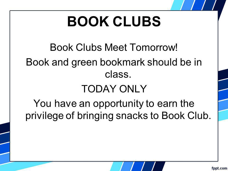BOOK CLUBS Book Clubs Meet Tomorrow. Book and green bookmark should be in class.