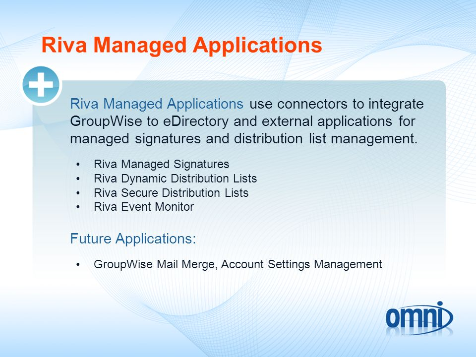 Riva Managed Applications Riva Managed Applications use connectors to integrate GroupWise to eDirectory and external applications for managed signatur