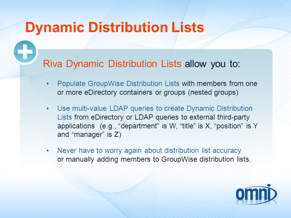 Dynamic Distribution Lists Riva Dynamic Distribution Lists allow you to: Populate GroupWise Distribution Lists with members from one or more eDirector