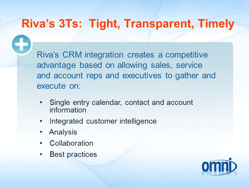 Rivas 3Ts: Tight, Transparent, Timely Rivas CRM integration creates a competitive advantage based on allowing sales, service and account reps and exec