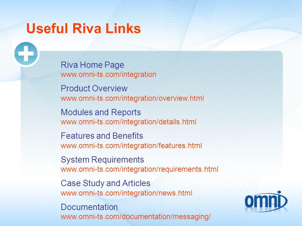 Useful Riva Links Riva Home Page www.omni-ts.com/integration Product Overview www.omni-ts.com/integration/overview.html Modules and Reports www.omni-t