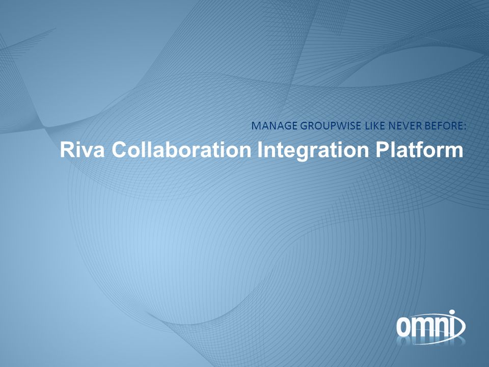 Riva Background The Riva Collaboration Integration Platform was designed to satisfy the long-standing need to: Automate GroupWise Content Management by allowing GroupWise to manage itself based on information from eDirectory and GroupWise Provide managed account content updates based on manual, scheduled or event-monitored synchronization policies and applications (one-to-one or one-to-many) Deliver transparent, seamless and tight integration for CRM and line-of-business applications for all GroupWise clients.