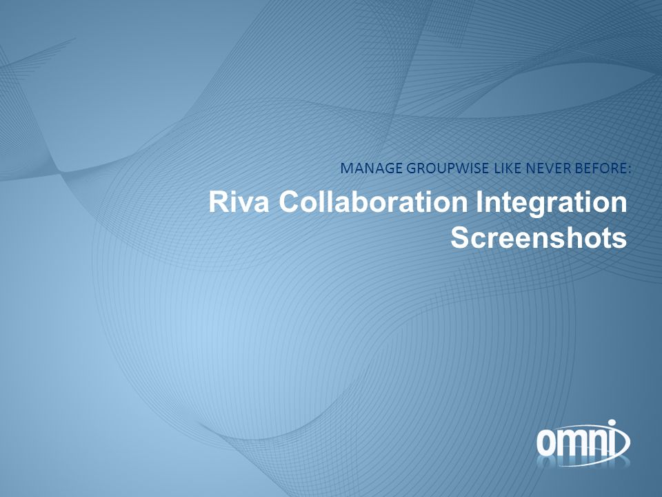 Riva Collaboration Integration Screenshots MANAGE GROUPWISE LIKE NEVER BEFORE: