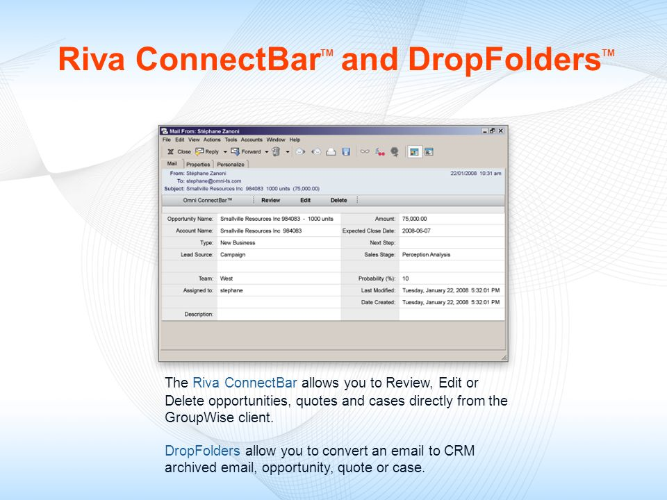Riva ConnectBar TM and DropFolders TM The Riva ConnectBar allows you to Review, Edit or Delete opportunities, quotes and cases directly from the Group