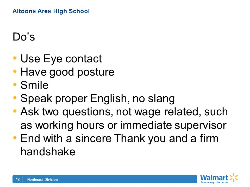 12 Northeast Division Altoona Area High School Dos Use Eye contact Have good posture Smile Speak proper English, no slang Ask two questions, not wage