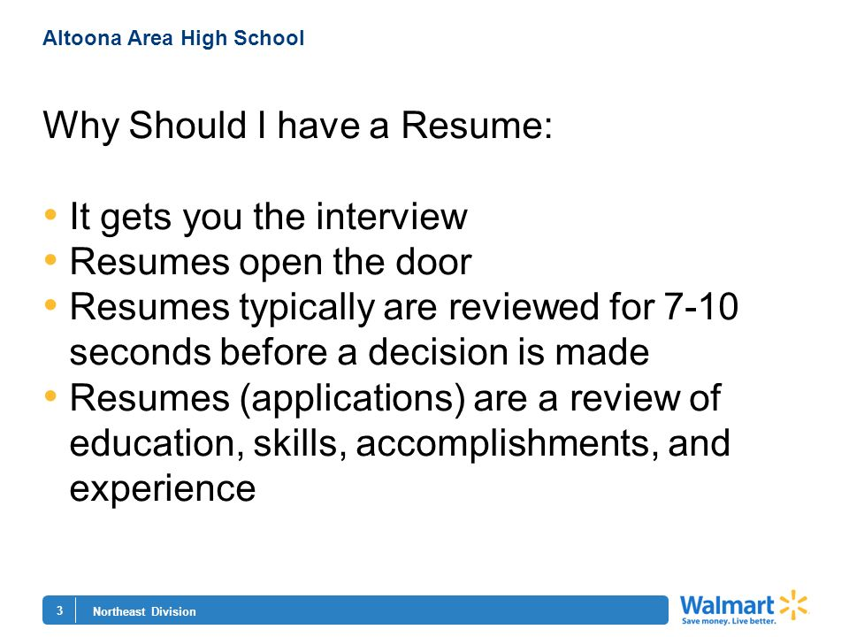 3 Northeast Division Altoona Area High School Why Should I have a Resume: It gets you the interview Resumes open the door Resumes typically are review