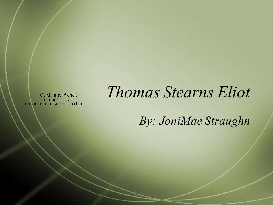 Thomas Stearns Eliot By: JoniMae Straughn
