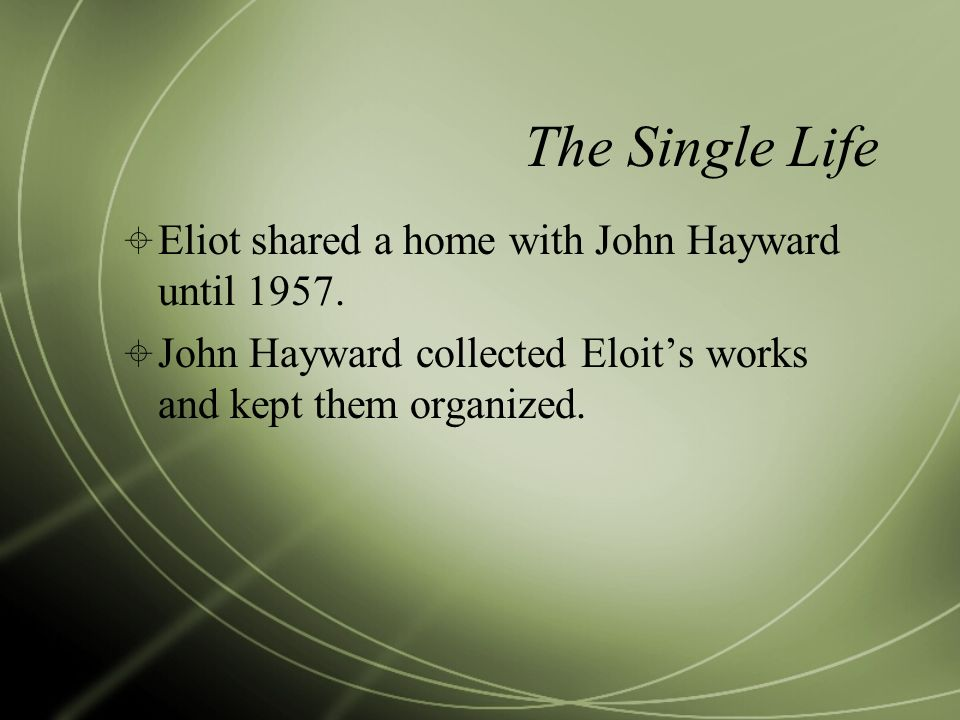 The Single Life Eliot shared a home with John Hayward until 1957.